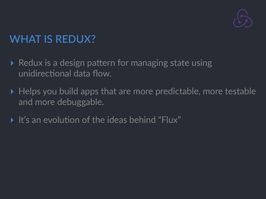 WHAT IS REDUX? ▸ Redux is a design paDern for m...