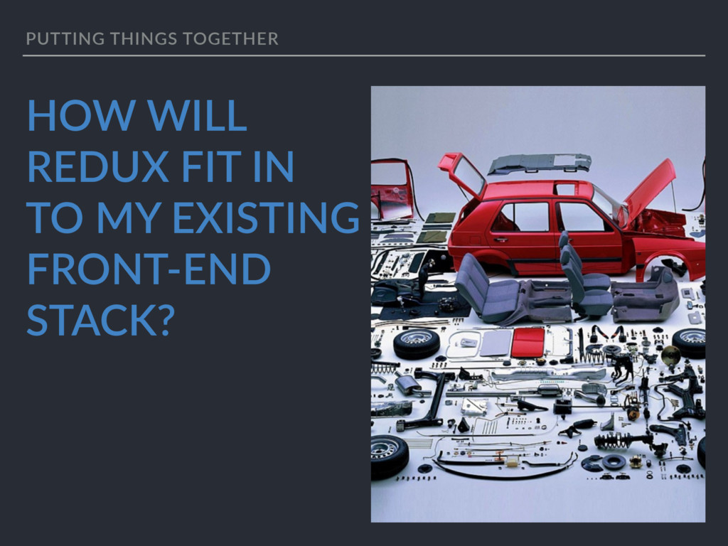 PUTTING THINGS TOGETHER HOW WILL REDUX FIT IN T...
