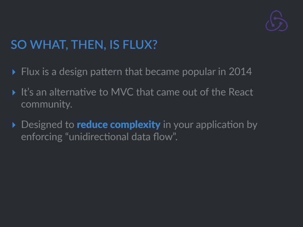 SO WHAT, THEN, IS FLUX? ▸ Flux is a design paDe...