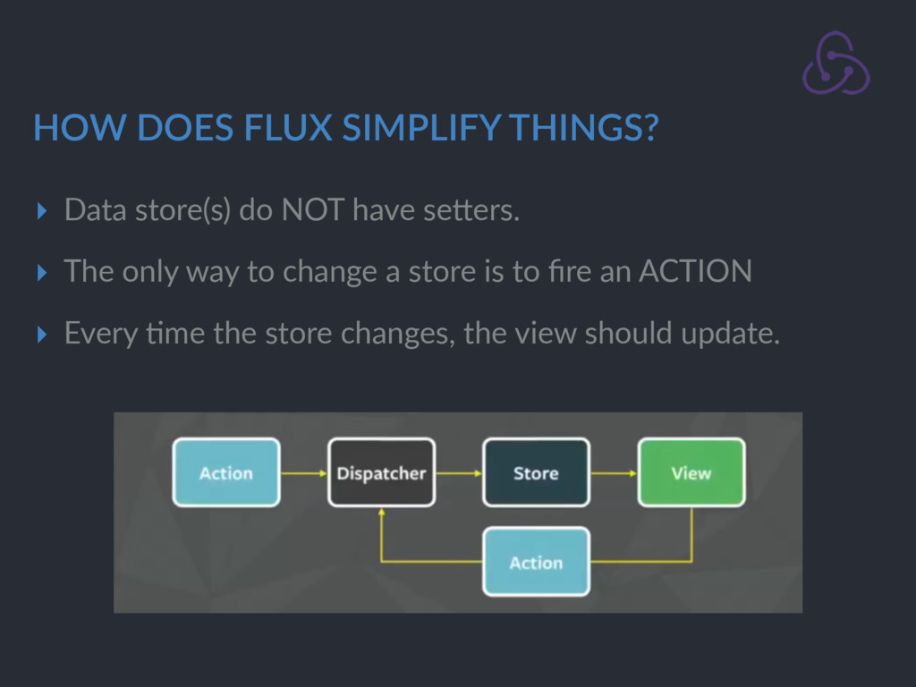 HOW DOES FLUX SIMPLIFY THINGS? ▸ Data store(s) ...