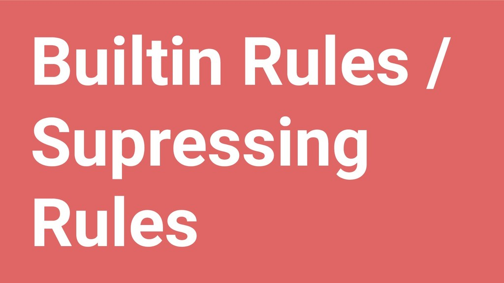 Builtin Rules / Supressing Rules