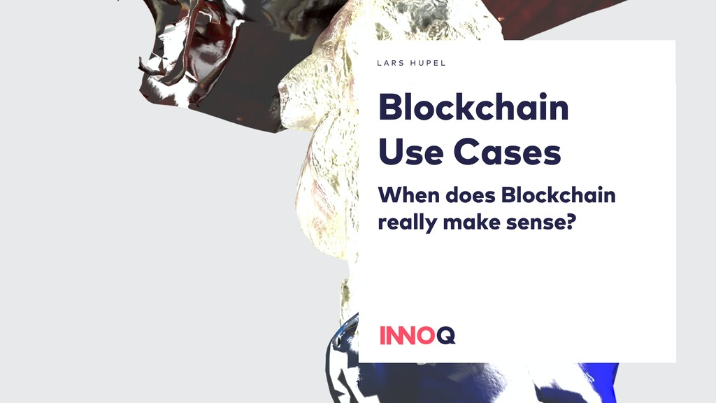 1 L A R S H U P E L Blockchain Use Cases When d...