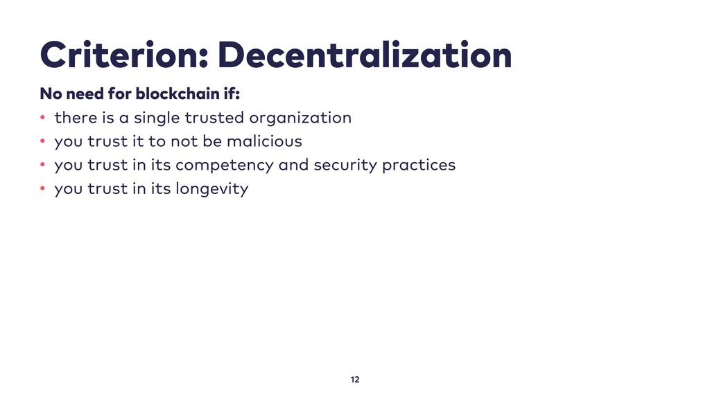 Criterion: Decentralization 12 No need for bloc...