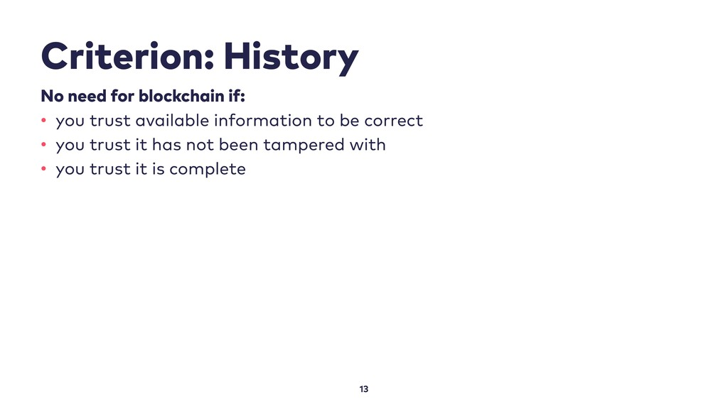 Criterion: History 13 No need for blockchain if...
