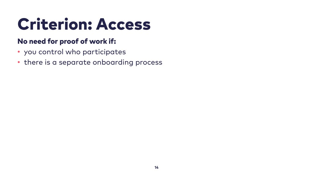Criterion: Access 14 No need for proof of work ...