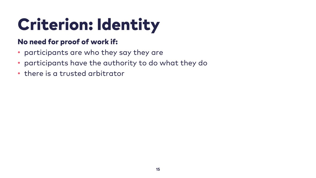 Criterion: Identity 15 No need for proof of wor...
