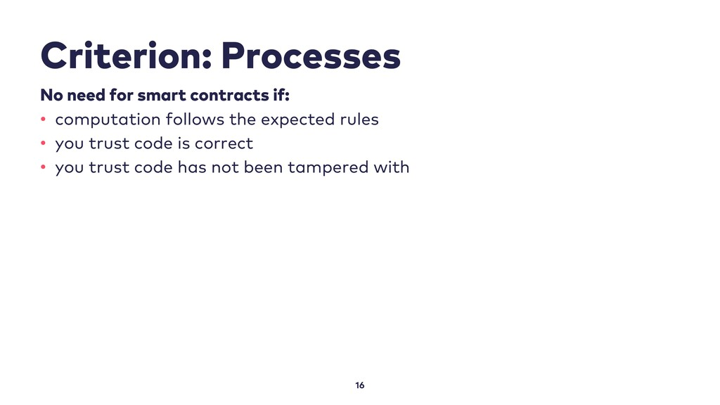 Criterion: Processes 16 No need for smart contr...