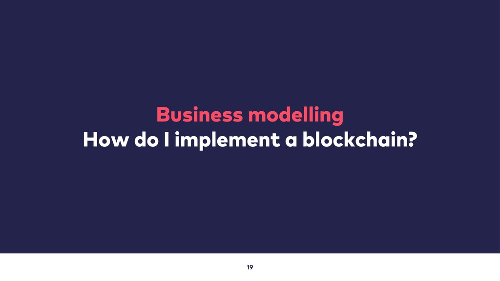 19 Business modelling How do I implement a bloc...