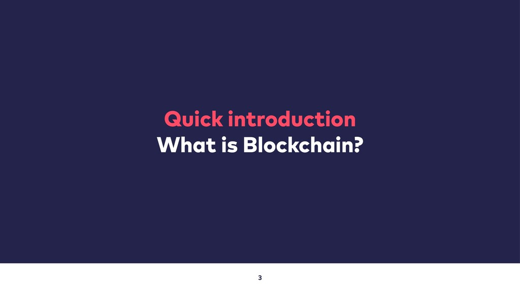 3 Quick introduction What is Blockchain?