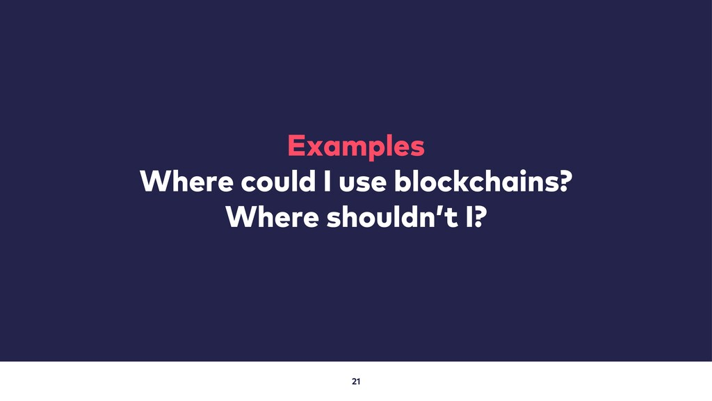 21 Examples Where could I use blockchains? Wher...