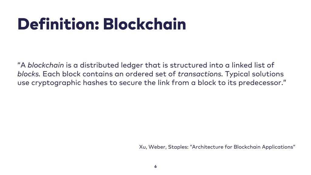 "Definition: Blockchain 6 ""A blockchain is a dis..."