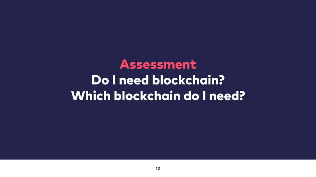 10 Assessment Do I need blockchain? Which block...