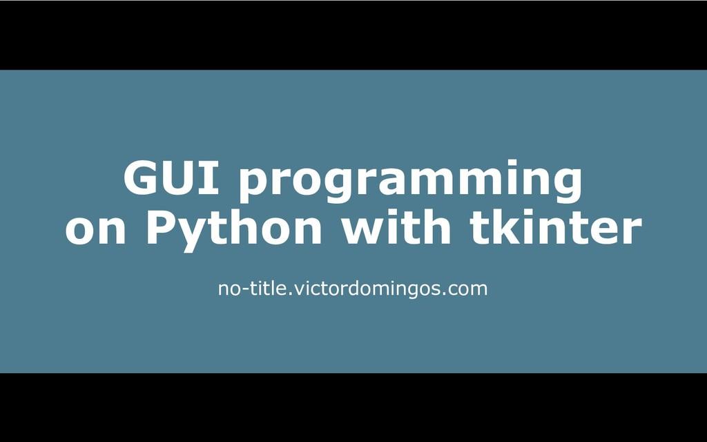 GUI programming on Python with tkinter notitle...