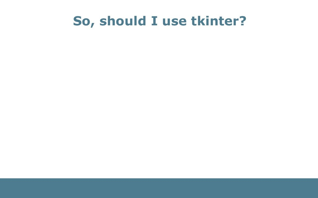 So, should I use tkinter?