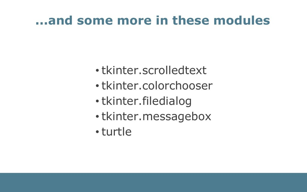 ...and some more in these modules • tkinter.scr...