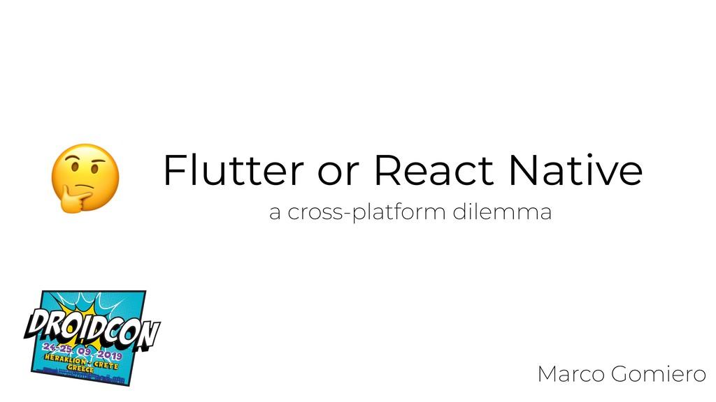 Flutter or React Native a cross-platform dilemm...