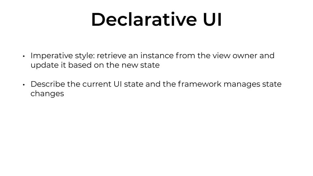 Declarative UI • Imperative style: retrieve an ...