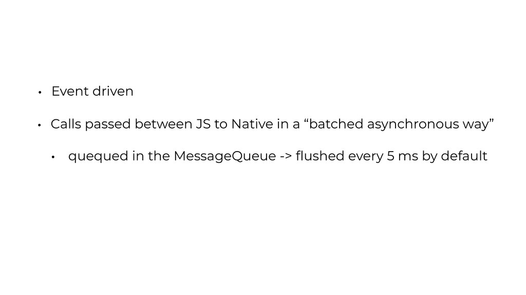 """• Calls passed between JS to Native in a """"batch..."""