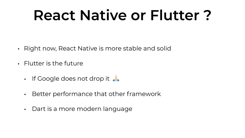 React Native or Flutter ? • Right now, React Na...