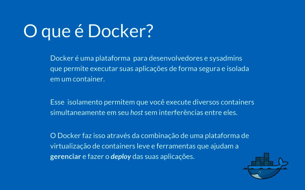 O que é Docker? Docker é uma plataforma para de...
