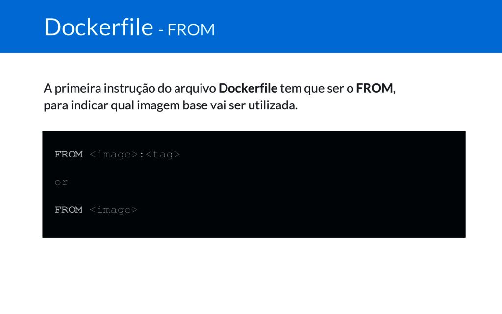 Dockerfile - FROM A primeira instrução do arqui...