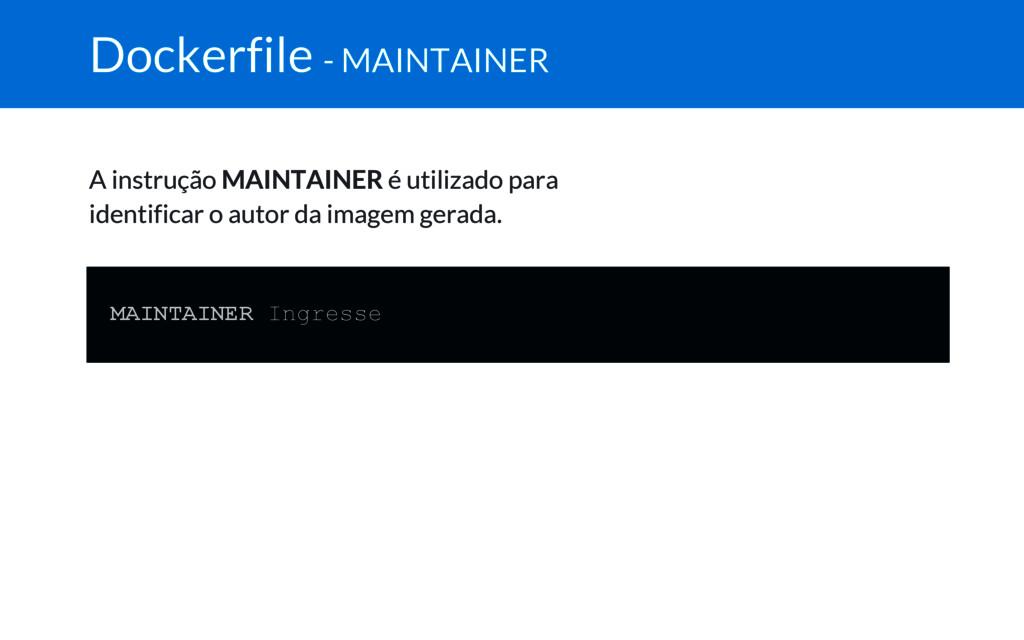 Dockerfile - MAINTAINER A instrução MAINTAINER ...