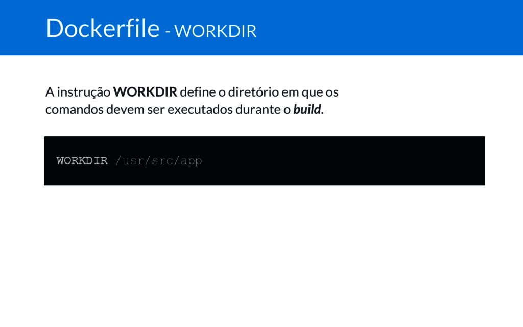 Dockerfile - WORKDIR A instrução WORKDIR define...