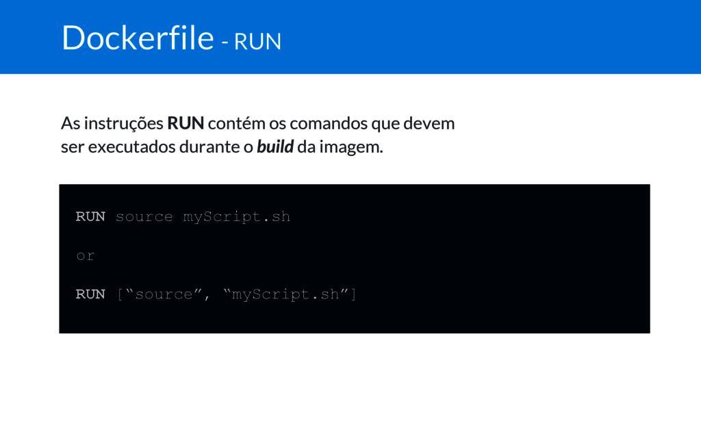 Dockerfile - RUN As instruções RUN contém os co...