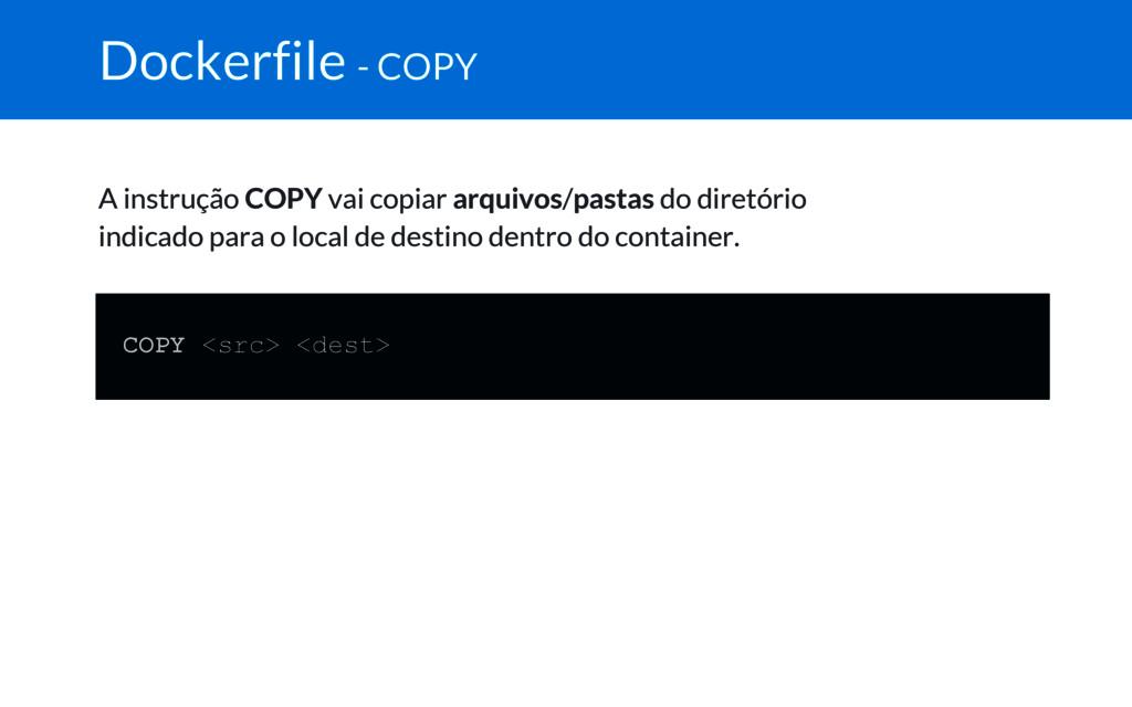 Dockerfile - COPY A instrução COPY vai copiar a...