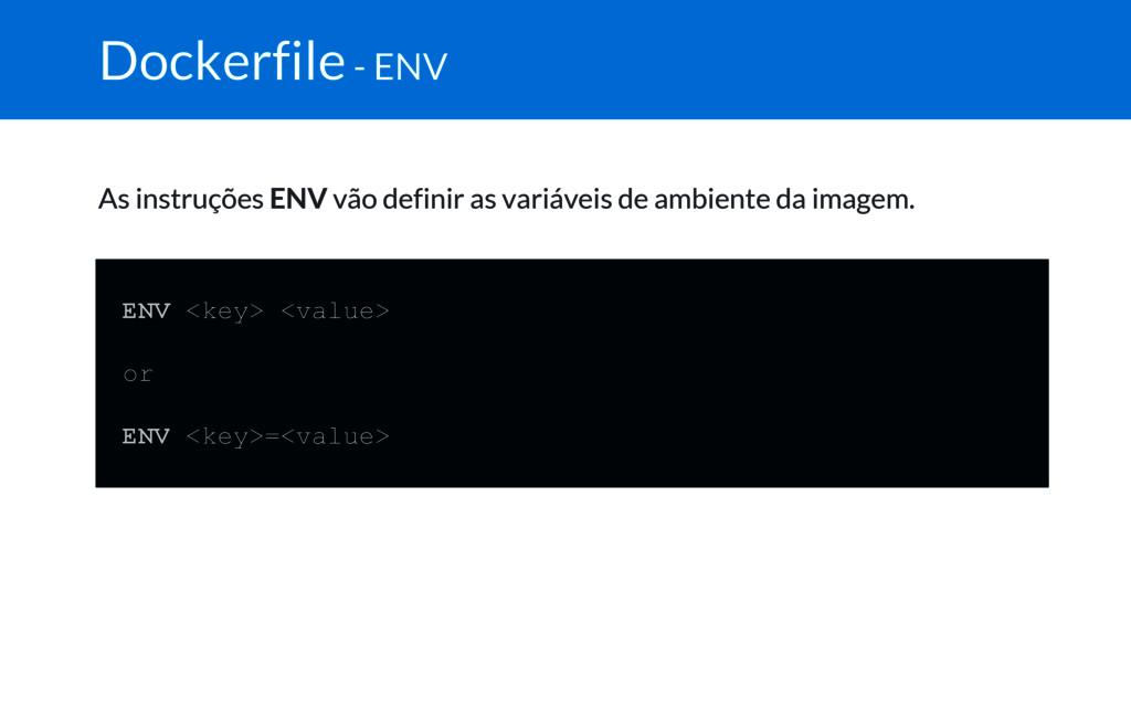 Dockerfile - ENV As instruções ENV vão definir ...