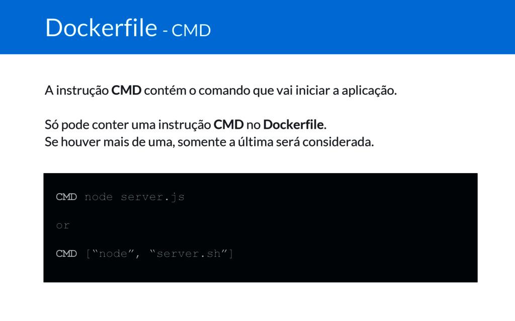 Dockerfile - CMD A instrução CMD contém o coman...