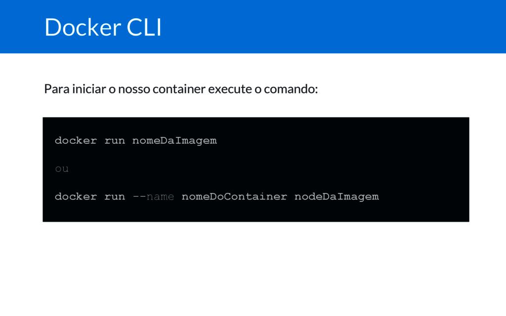 Docker CLI Para iniciar o nosso container execu...