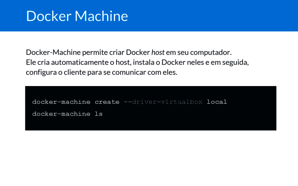 Docker Machine Docker-Machine permite criar Doc...