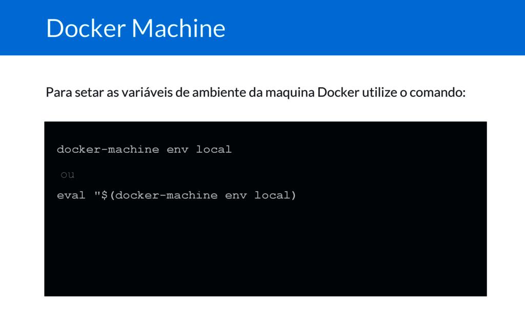 Docker Machine Para setar as variáveis de ambie...