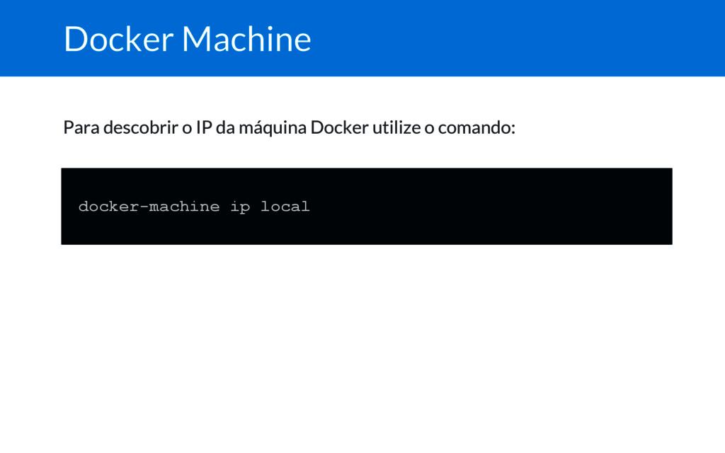 Docker Machine Para descobrir o IP da máquina D...