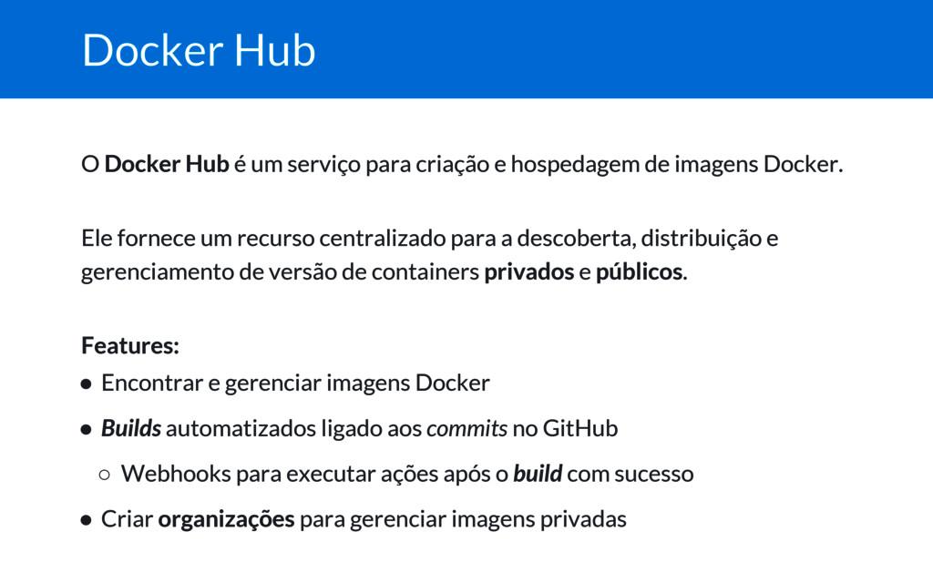 Docker Hub O Docker Hub é um serviço para criaç...