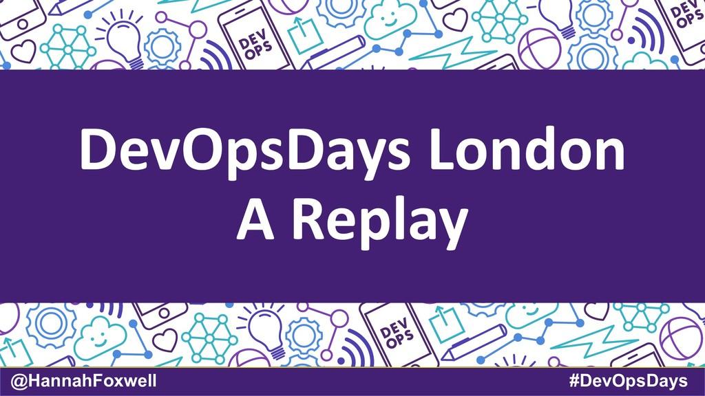 @HannahFoxwell #DevOpsDays DevOpsDays London A ...