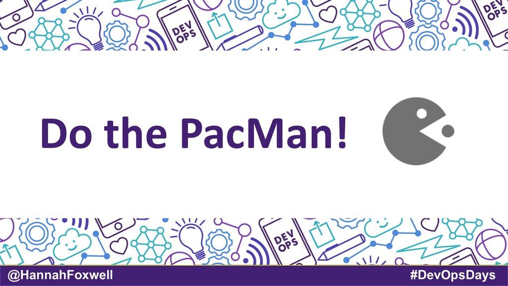 @HannahFoxwell #DevOpsDays Do the PacMan!