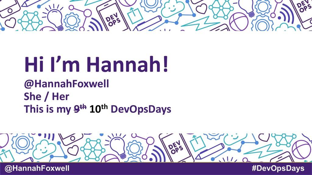 @HannahFoxwell #DevOpsDays Hi I'm Hannah! @Hann...
