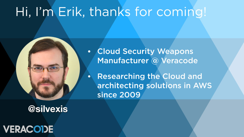Hi, I'm Erik, thanks for coming! • Cloud Securi...