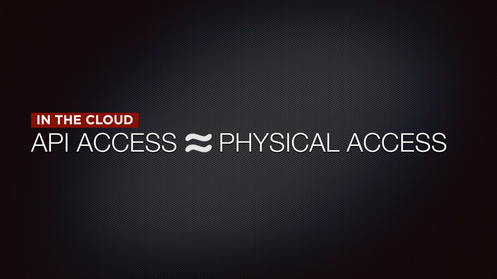 API ACCESS PHYSICAL ACCESS IN THE CLOUD