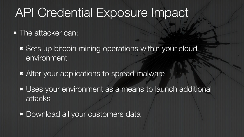 API Credential Exposure Impact The attacker can...