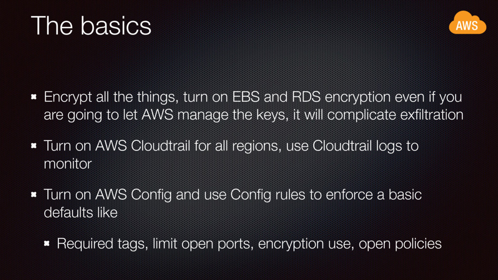 The basics Encrypt all the things, turn on EBS ...