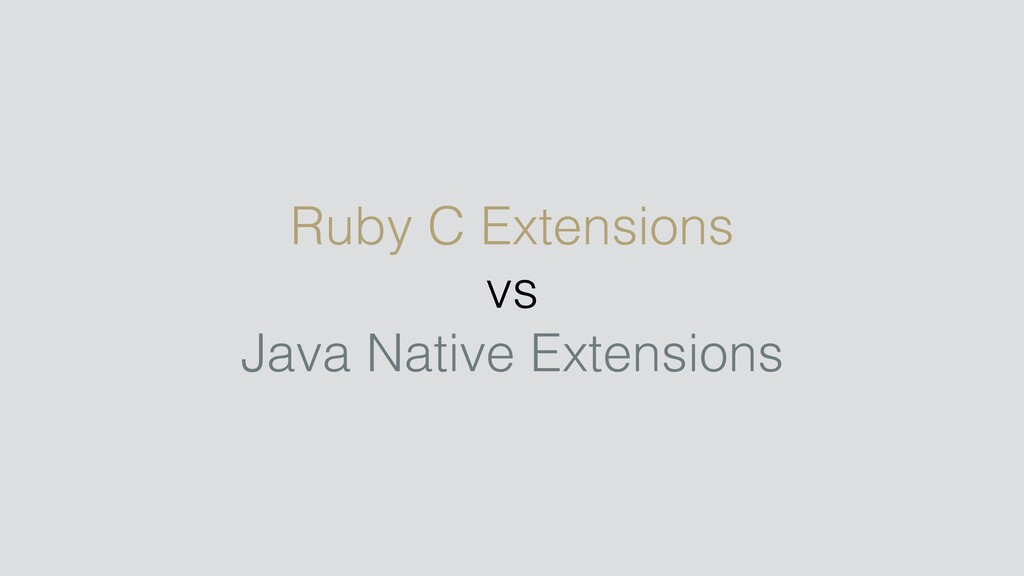 Ruby C Extensions vs Java Native Extensions