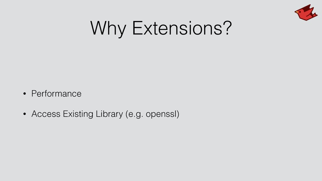 Why Extensions? • Performance • Access Existing...