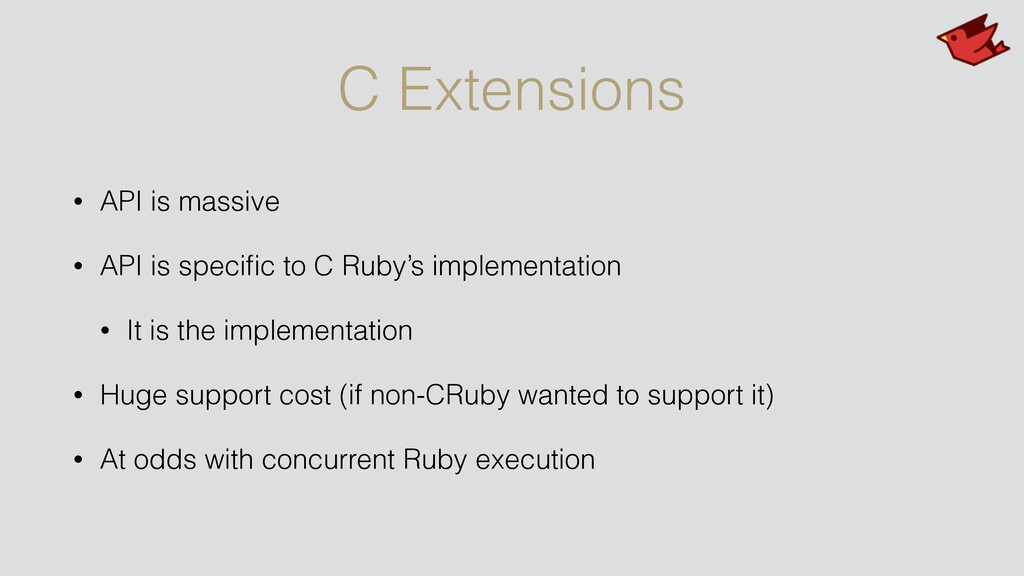 C Extensions • API is massive • API is specific ...