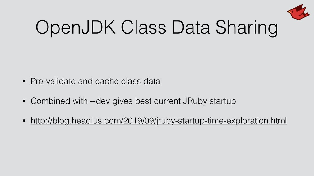 OpenJDK Class Data Sharing • Pre-validate and c...
