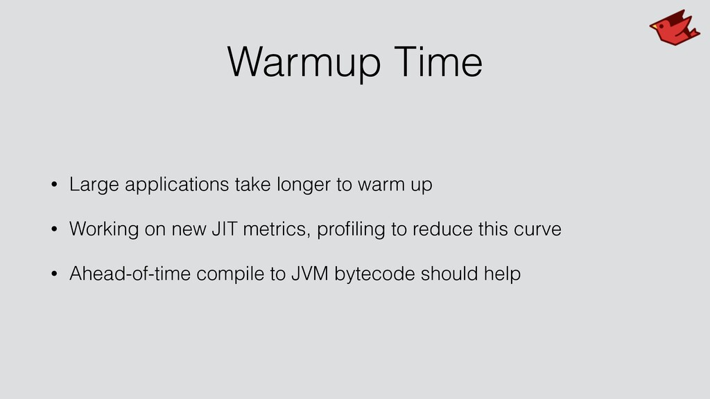 Warmup Time • Large applications take longer to...