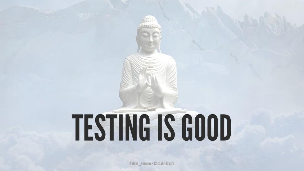 TESTING IS GOOD @aleks_voronov • CocoaFriday#2