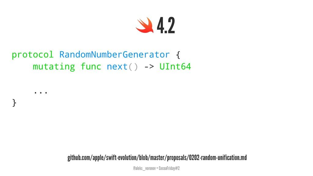 4.2 protocol RandomNumberGenerator { mutating f...